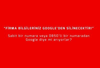 Firma Bilgileriniz Google'den Silinecektir